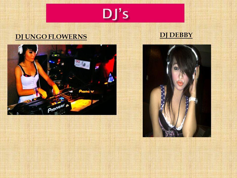 DJ's DJ DEBBY DJ UNGO FLOWERNS