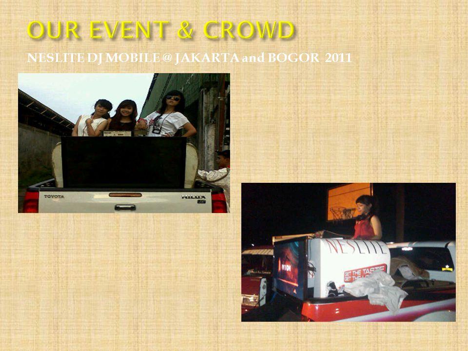OUR EVENT & CROWD NESLITE DJ MOBILE @ JAKARTA and BOGOR 2011