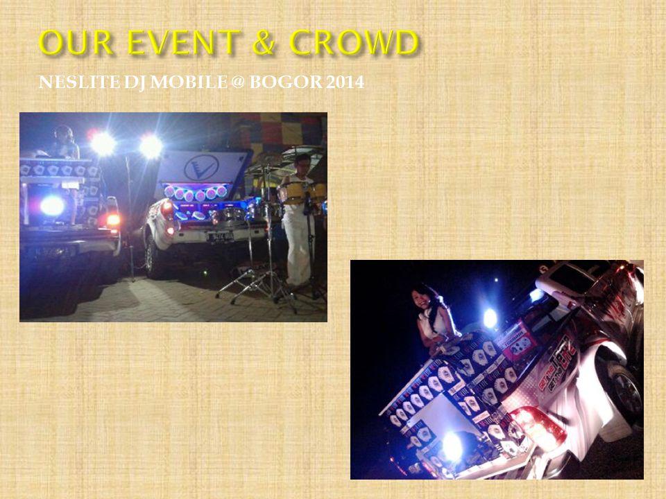 OUR EVENT & CROWD NESLITE DJ MOBILE @ BOGOR 2014