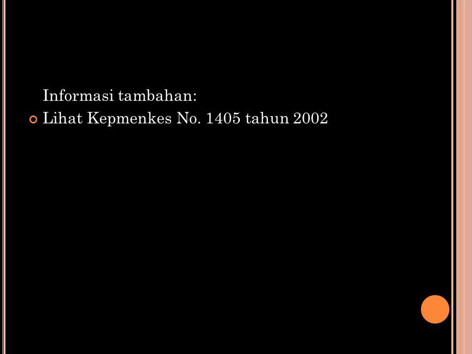 Informasi tambahan: Lihat Kepmenkes No. 1405 tahun 2002
