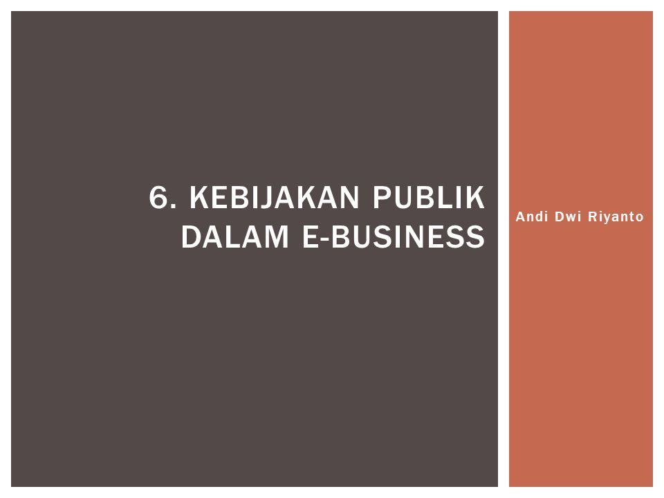 6. Kebijakan Publik dalam e-Business