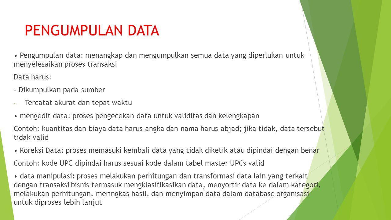 PENGUMPULAN DATA • Pengumpulan data: menangkap dan mengumpulkan semua data yang diperlukan untuk menyelesaikan proses transaksi.