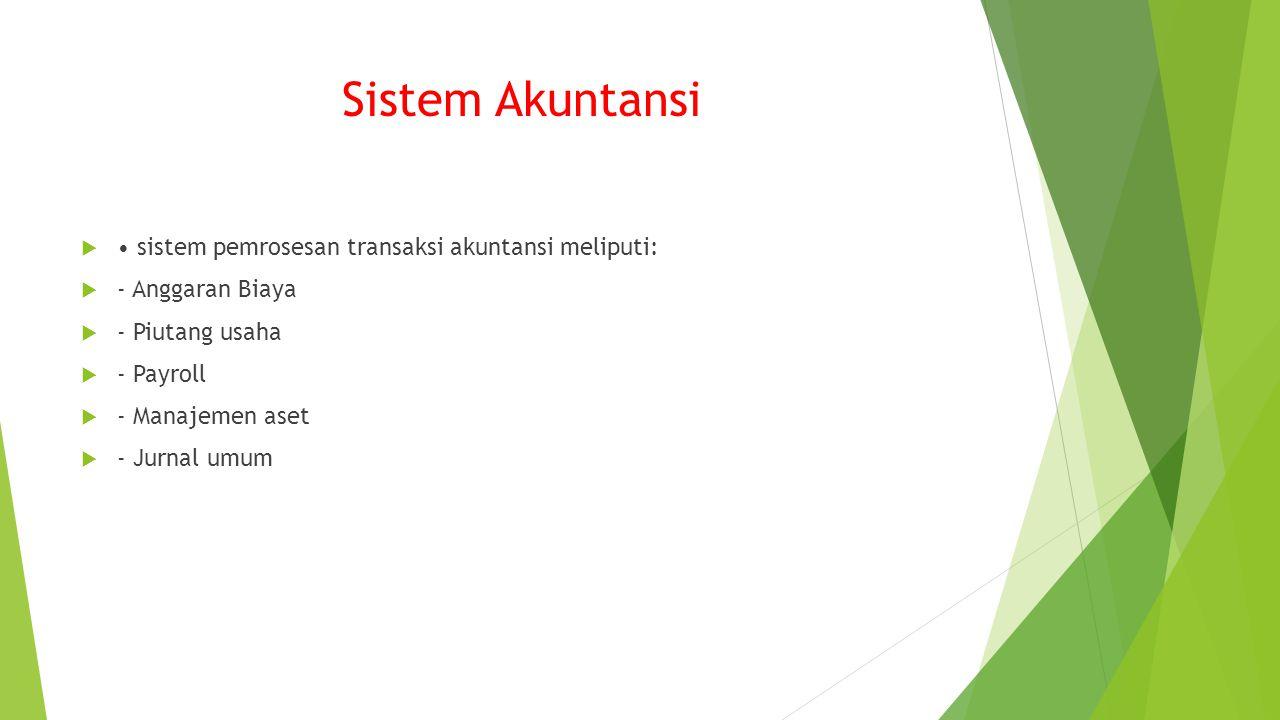 Sistem Akuntansi • sistem pemrosesan transaksi akuntansi meliputi: