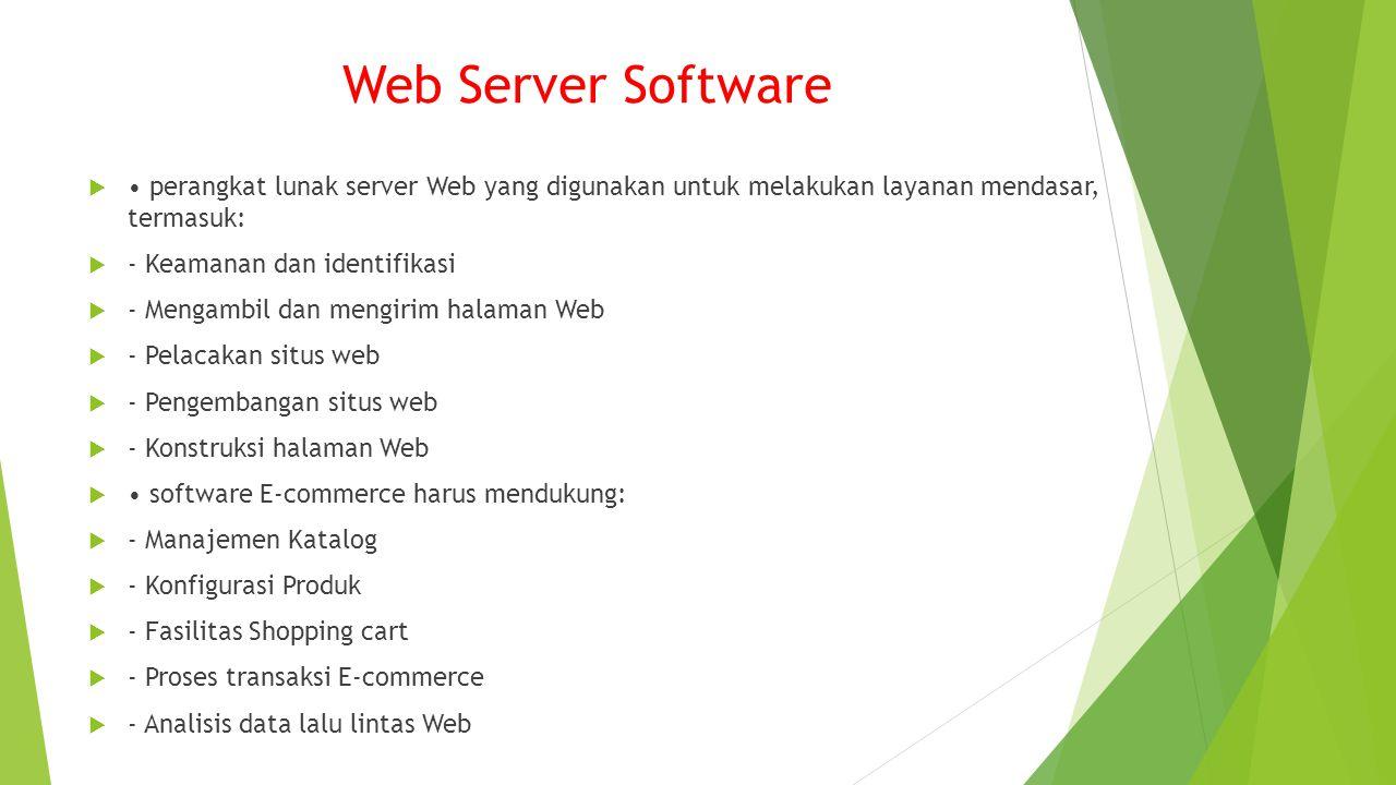 Web Server Software • perangkat lunak server Web yang digunakan untuk melakukan layanan mendasar, termasuk: