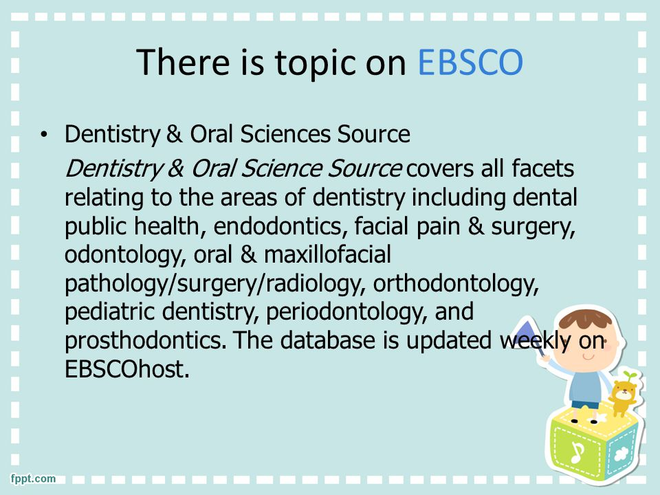 There is topic on EBSCO Dentistry & Oral Sciences Source