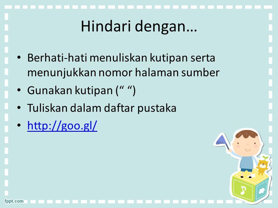 Hindari dengan… Berhati-hati menuliskan kutipan serta menunjukkan nomor halaman sumber. Gunakan kutipan ( )