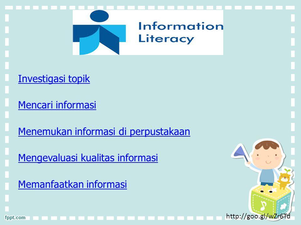 Investigasi topik Mencari informasi Menemukan informasi di perpustakaan Mengevaluasi kualitas informasi Memanfaatkan informasi