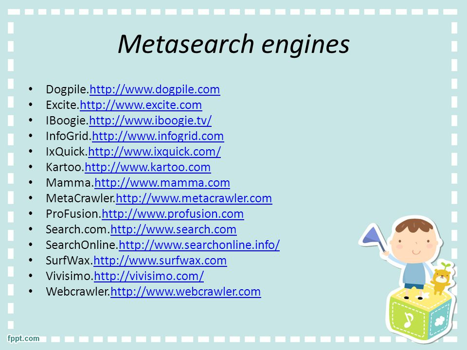 Metasearch engines Dogpile.http://www.dogpile.com