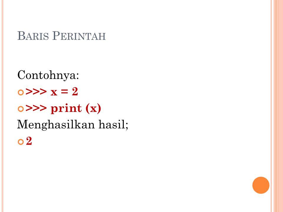 Baris Perintah Contohnya: >>> x = 2 >>> print (x) Menghasilkan hasil; 2