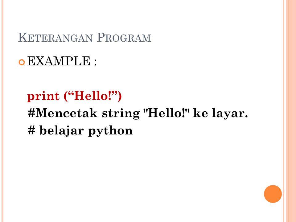 Keterangan Program EXAMPLE : print ( Hello! ) #Mencetak string Hello! ke layar. # belajar python