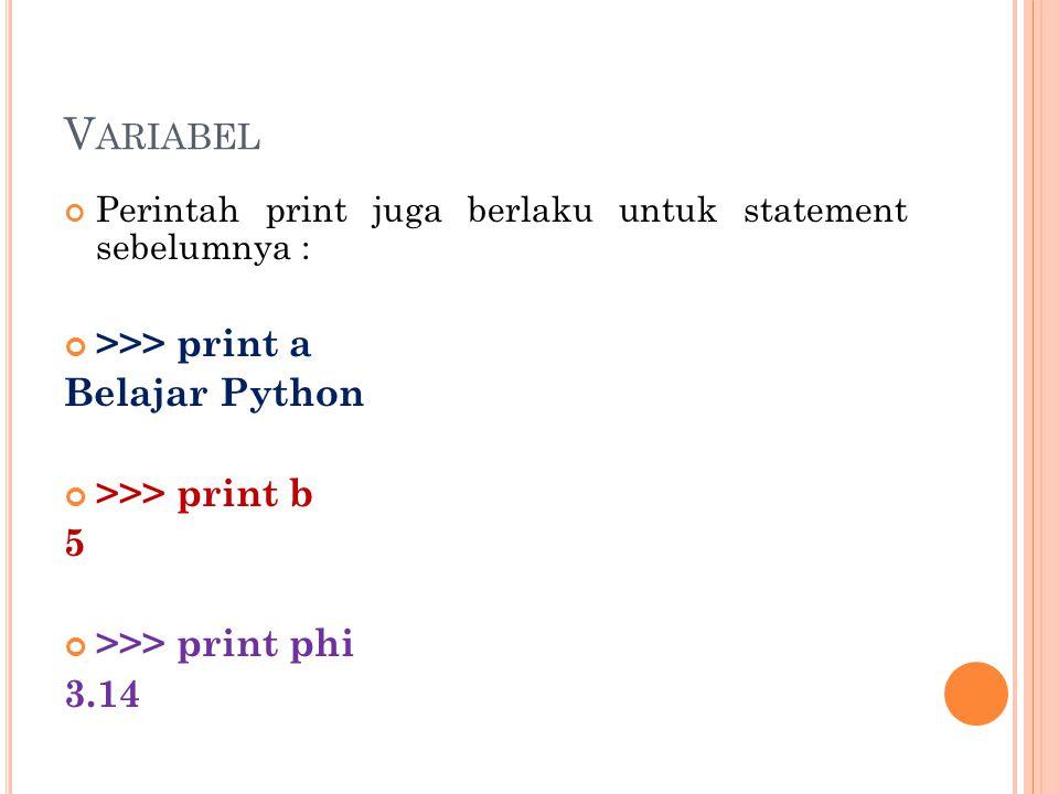 Variabel >>> print a Belajar Python >>> print b 5
