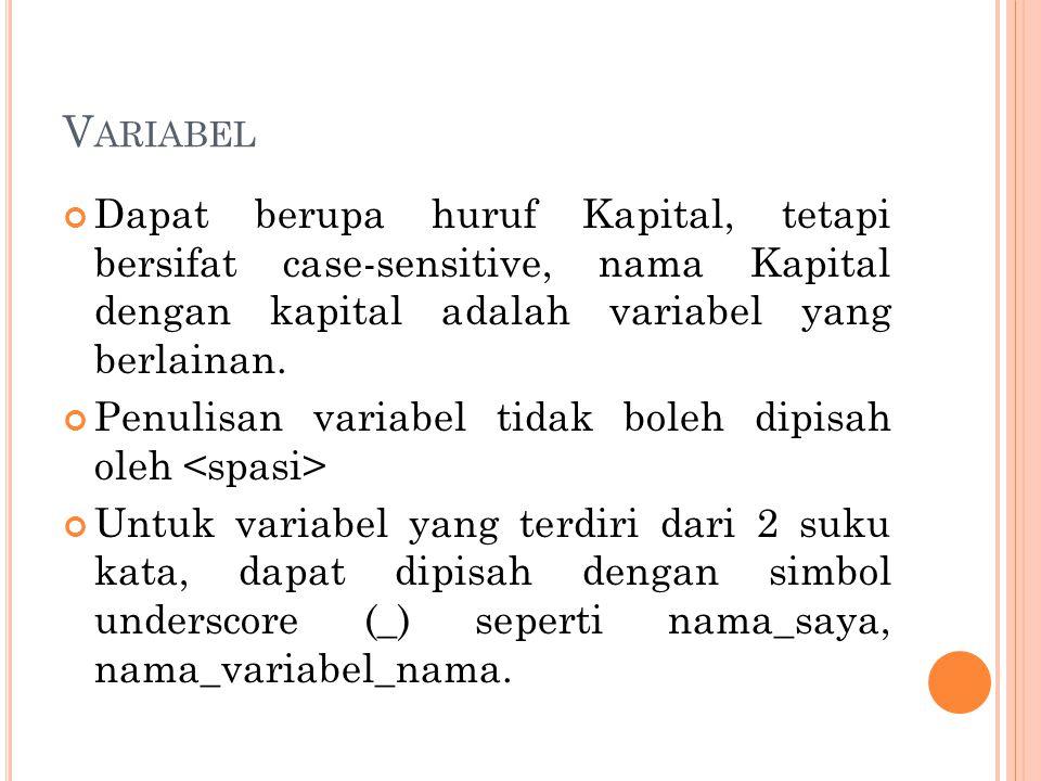 Variabel Dapat berupa huruf Kapital, tetapi bersifat case-sensitive, nama Kapital dengan kapital adalah variabel yang berlainan.