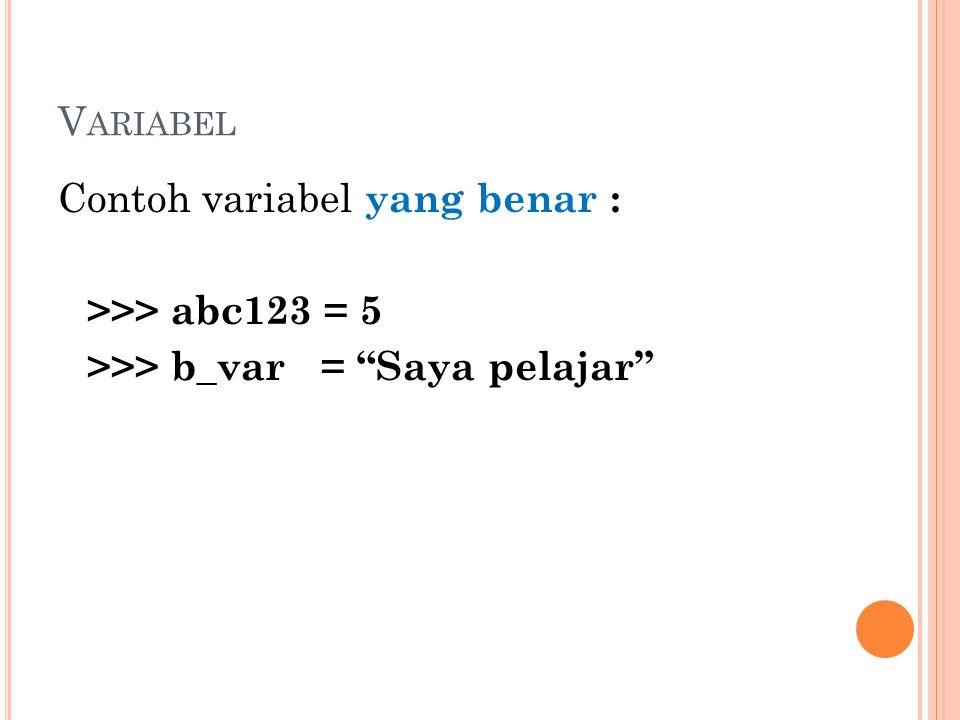Variabel Contoh variabel yang benar : >>> abc123 = 5 >>> b_var = Saya pelajar