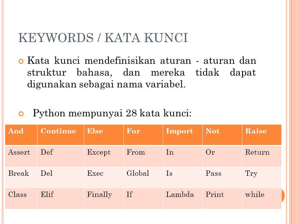 KEYWORDS / KATA KUNCI Kata kunci mendefinisikan aturan - aturan dan struktur bahasa, dan mereka tidak dapat digunakan sebagai nama variabel.
