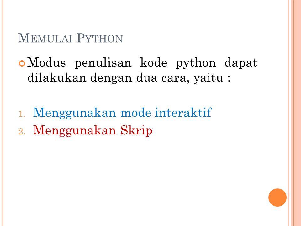 Memulai Python Modus penulisan kode python dapat dilakukan dengan dua cara, yaitu : Menggunakan mode interaktif.
