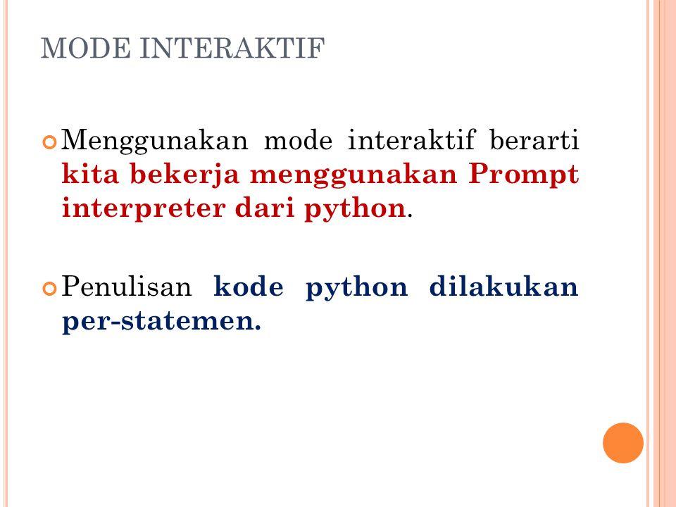MODE INTERAKTIF Menggunakan mode interaktif berarti kita bekerja menggunakan Prompt interpreter dari python.