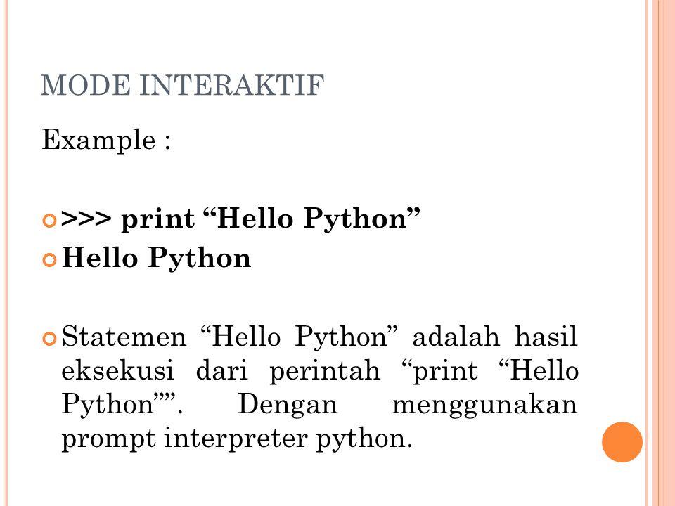 MODE INTERAKTIF Example : >>> print Hello Python Hello Python.