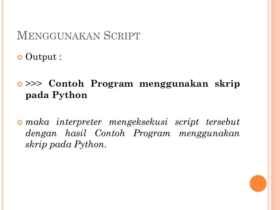 Menggunakan Script Output :
