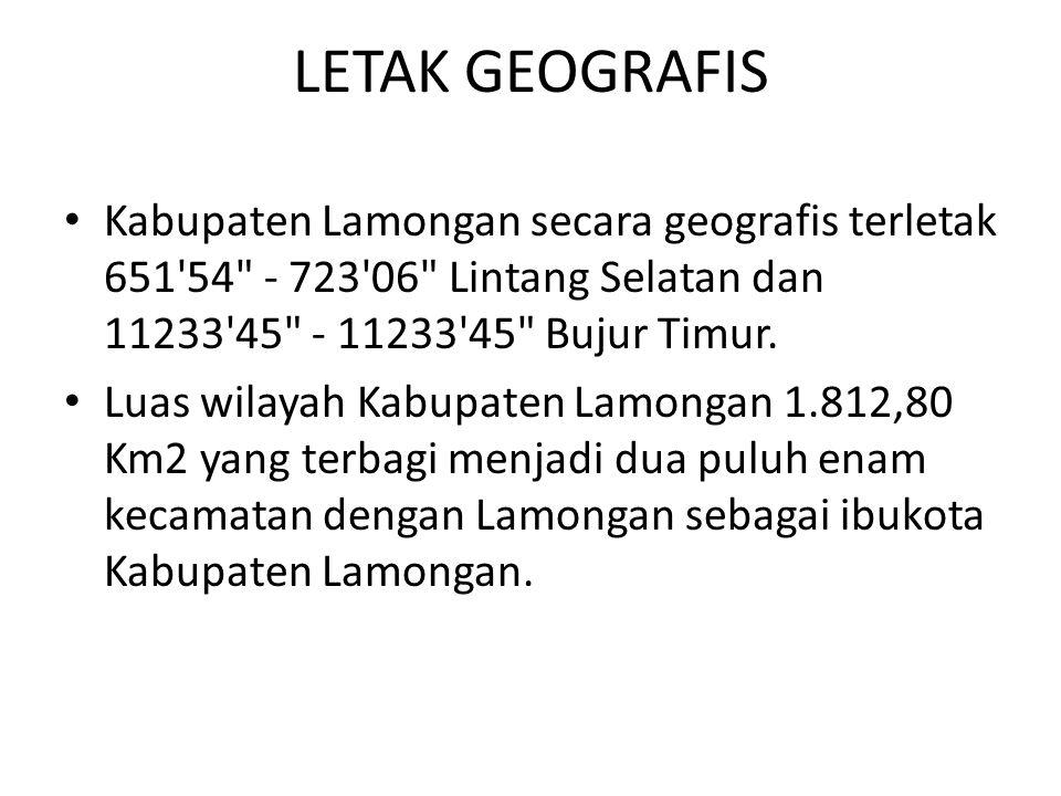 LETAK GEOGRAFIS Kabupaten Lamongan secara geografis terletak 651 54 - 723 06 Lintang Selatan dan 11233 45 - 11233 45 Bujur Timur.
