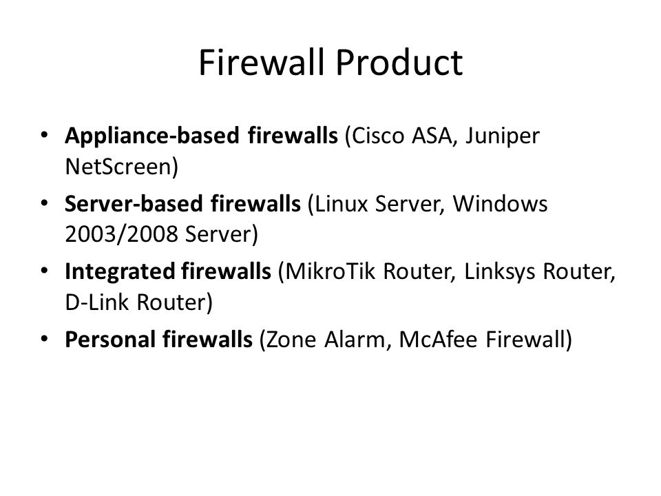 Firewall Product Appliance-based firewalls (Cisco ASA, Juniper NetScreen) Server-based firewalls (Linux Server, Windows 2003/2008 Server)