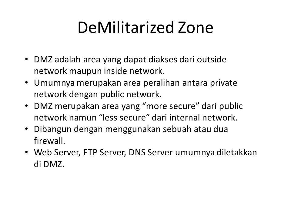 DeMilitarized Zone DMZ adalah area yang dapat diakses dari outside network maupun inside network.