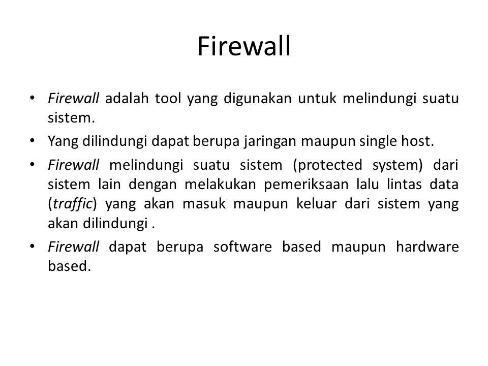 Firewall Firewall adalah tool yang digunakan untuk melindungi suatu sistem. Yang dilindungi dapat berupa jaringan maupun single host.