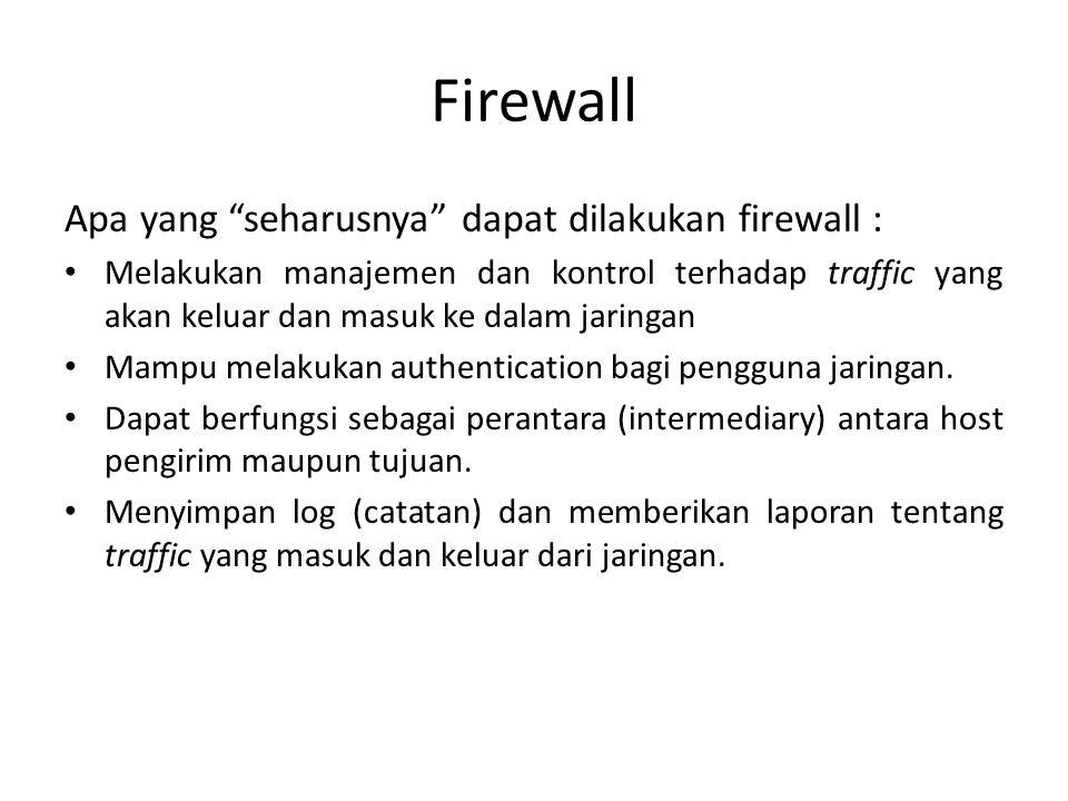 Firewall Apa yang seharusnya dapat dilakukan firewall :