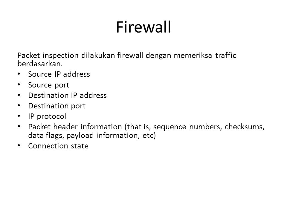 Firewall Packet inspection dilakukan firewall dengan memeriksa traffic berdasarkan. Source IP address.