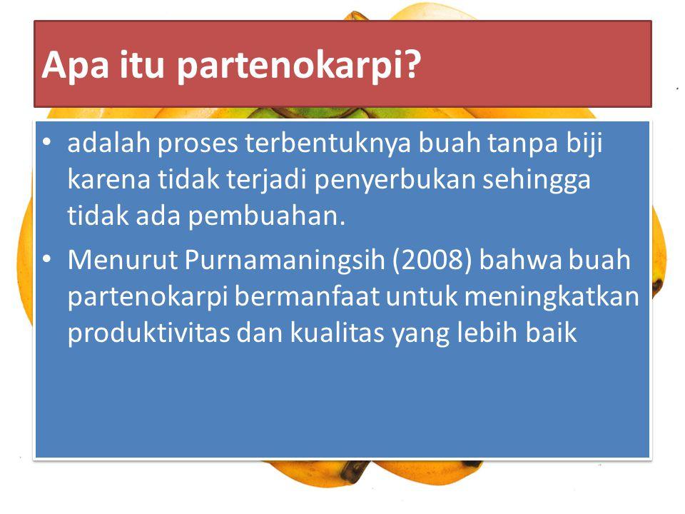 Apa itu partenokarpi adalah proses terbentuknya buah tanpa biji karena tidak terjadi penyerbukan sehingga tidak ada pembuahan.