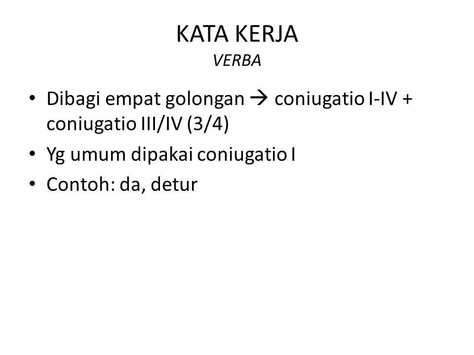 KATA KERJA VERBA Dibagi empat golongan  coniugatio I-IV + coniugatio III/IV (3/4) Yg umum dipakai coniugatio I.