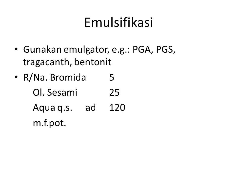 Emulsifikasi Gunakan emulgator, e.g.: PGA, PGS, tragacanth, bentonit