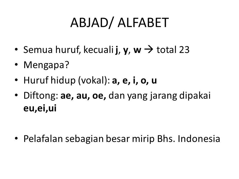 ABJAD/ ALFABET Semua huruf, kecuali j, y, w  total 23 Mengapa
