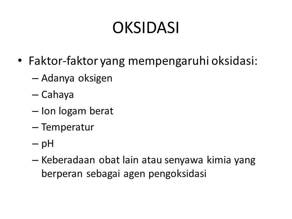OKSIDASI Faktor-faktor yang mempengaruhi oksidasi: Adanya oksigen