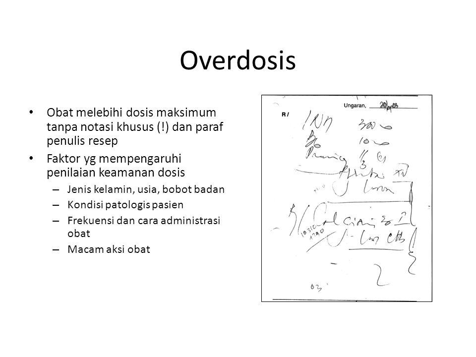 Overdosis Obat melebihi dosis maksimum tanpa notasi khusus (!) dan paraf penulis resep. Faktor yg mempengaruhi penilaian keamanan dosis.