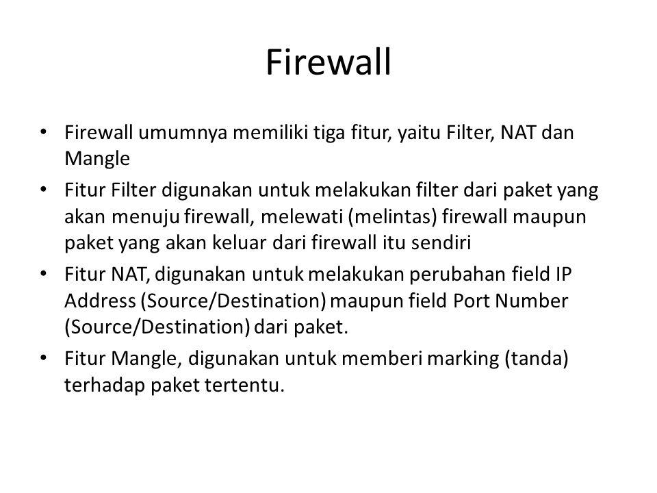 Firewall Firewall umumnya memiliki tiga fitur, yaitu Filter, NAT dan Mangle.