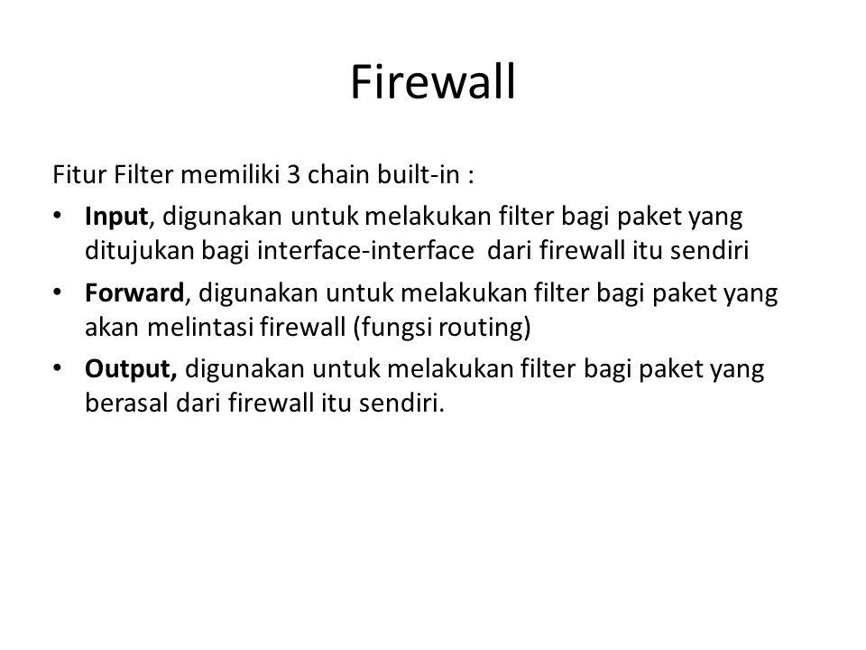 Firewall Fitur Filter memiliki 3 chain built-in :