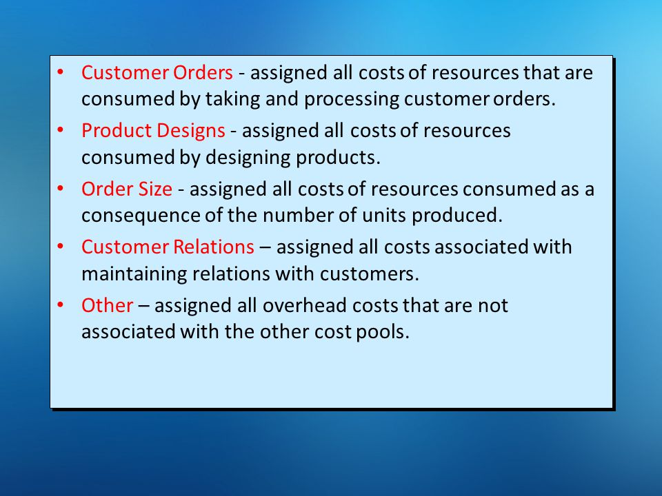 8-13 Customer Orders - assigned all costs of resources that are consumed by taking and processing customer orders.