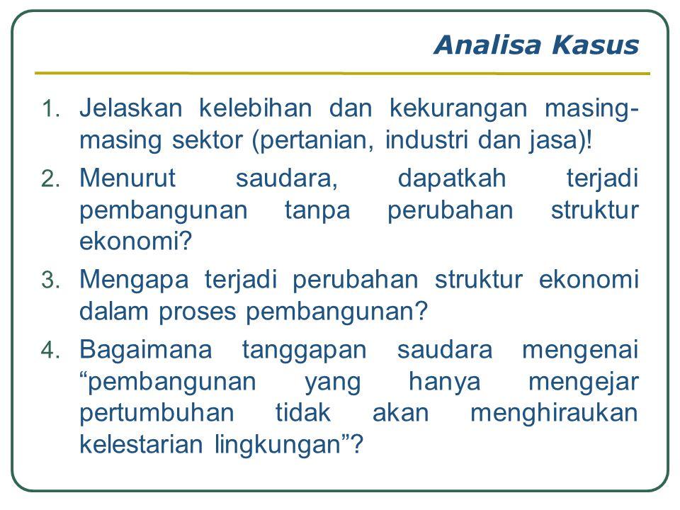 Analisa Kasus Jelaskan kelebihan dan kekurangan masing-masing sektor (pertanian, industri dan jasa)!