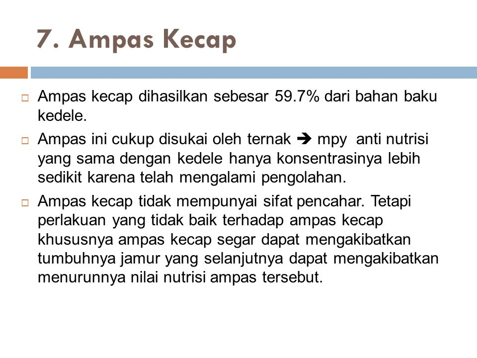 7. Ampas Kecap Ampas kecap dihasilkan sebesar 59.7% dari bahan baku kedele.