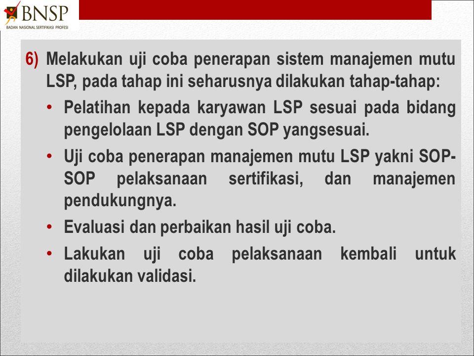 Melakukan uji coba penerapan sistem manajemen mutu LSP, pada tahap ini seharusnya dilakukan tahap-tahap: