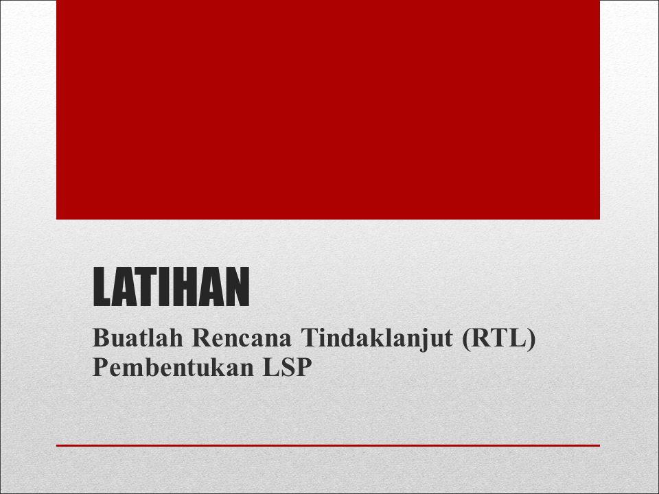 Latihan Buatlah Rencana Tindaklanjut (RTL) Pembentukan LSP