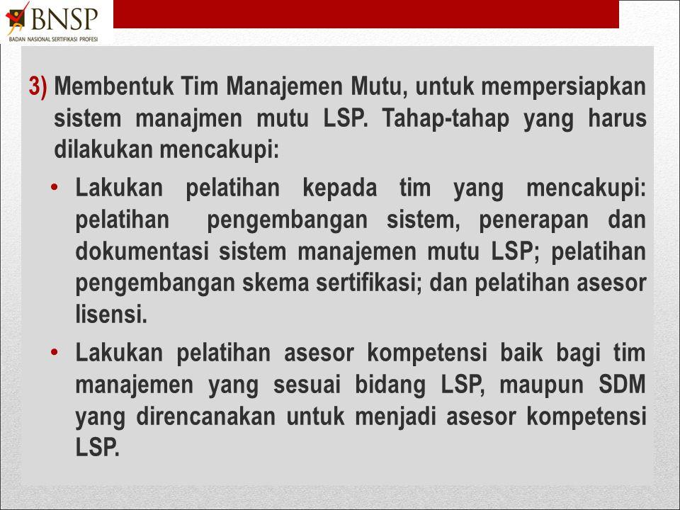Membentuk Tim Manajemen Mutu, untuk mempersiapkan sistem manajmen mutu LSP. Tahap-tahap yang harus dilakukan mencakupi:
