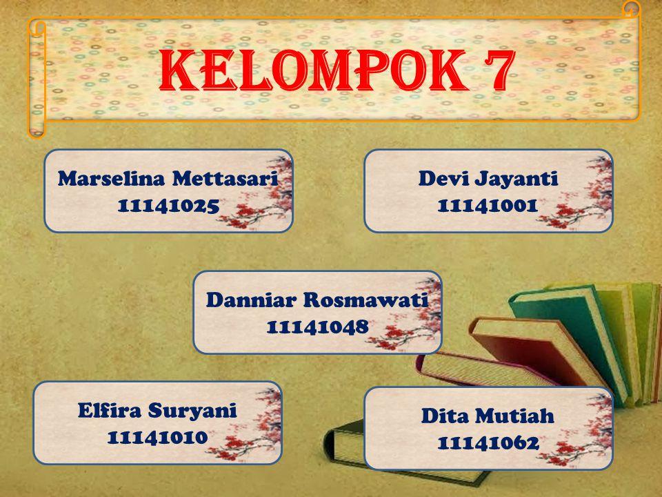 Kelompok 7 Marselina Mettasari 11141025 Devi Jayanti 11141001