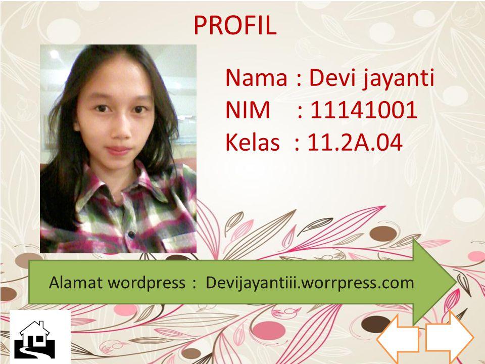 Nama : Devi jayanti NIM : 11141001 Kelas : 11.2A.04