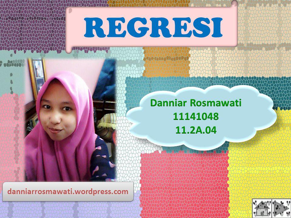 REGRESI Danniar Rosmawati 11141048 11.2A.04