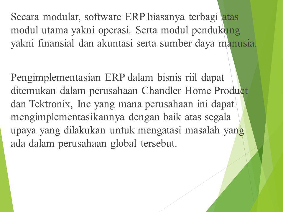 Secara modular, software ERP biasanya terbagi atas modul utama yakni operasi.