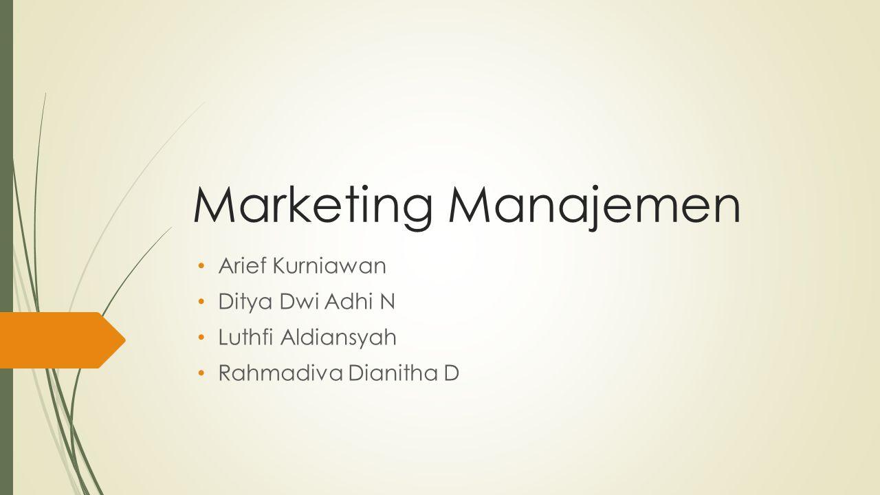 Marketing Manajemen Arief Kurniawan Ditya Dwi Adhi N Luthfi Aldiansyah