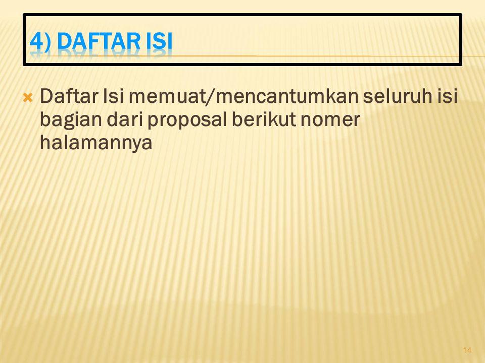 4) DAFTAR ISI Daftar Isi memuat/mencantumkan seluruh isi bagian dari proposal berikut nomer halamannya.