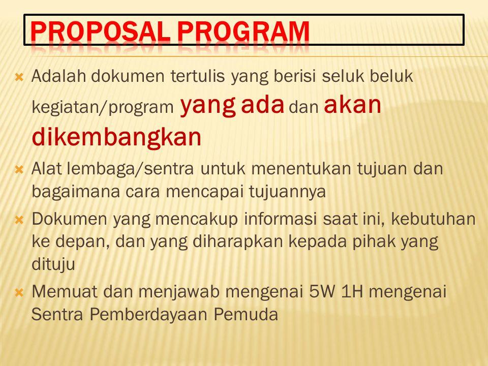 Proposal Program Adalah dokumen tertulis yang berisi seluk beluk kegiatan/program yang ada dan akan dikembangkan.