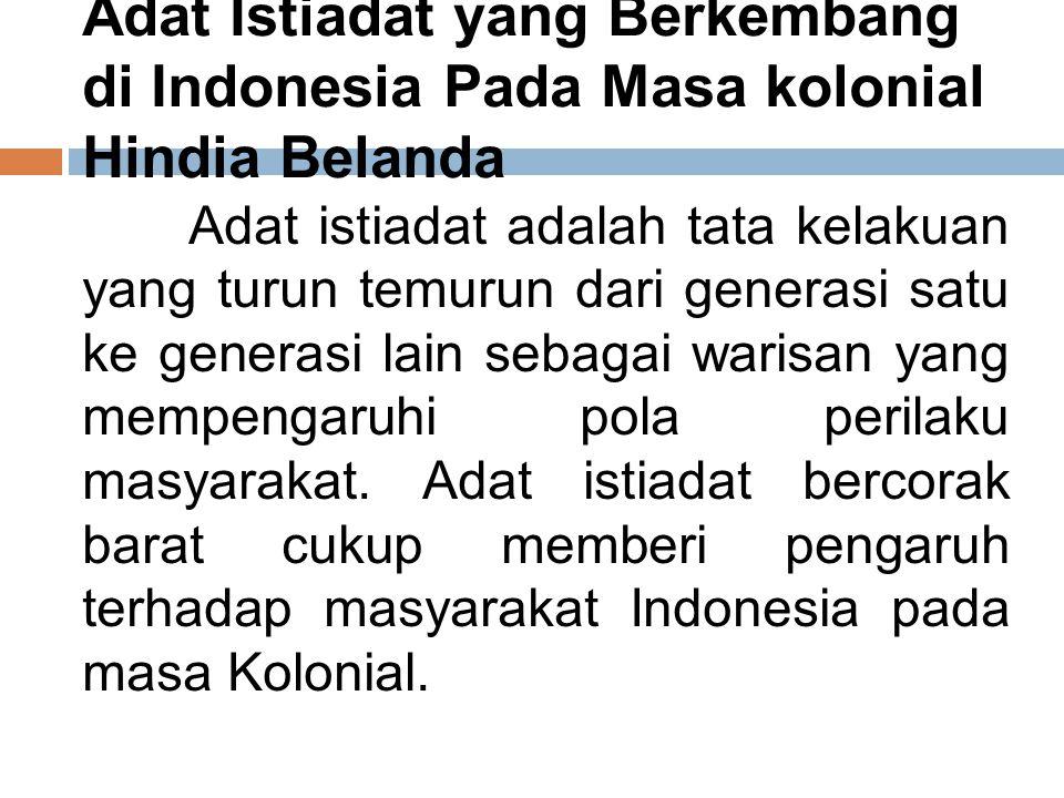 Adat Istiadat yang Berkembang di Indonesia Pada Masa kolonial Hindia Belanda